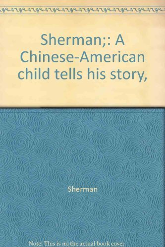 Sherman;: A Chinese-American child tells his story, (9780531026137) by Sherman