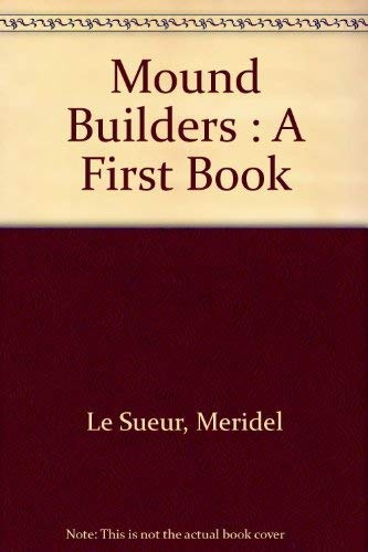 9780531027172: The mound builders (A First book)