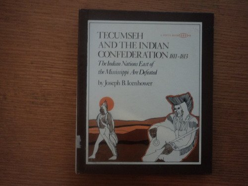 Tecumseh and the Indian Confederation, 1811-1813: The: Joseph Bryan Icenhower