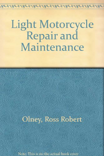 Light Motorcycle Repair and Maintenance: Olney, Ross R.