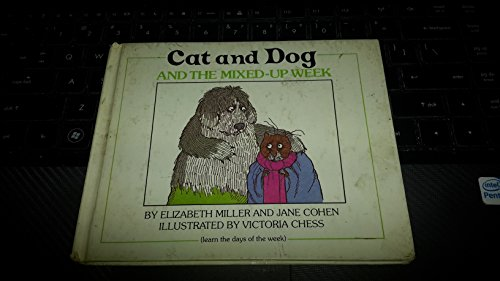 Cat and Dog and the Mixed-Up Week (learn the days of the week): Miller, Elizabeth & Cohen, Jane, ...