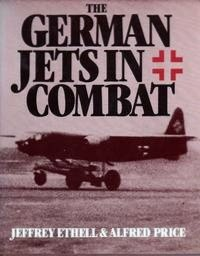 The German Jets in Combat: Ethell, Jeffrey;Price, Alfred