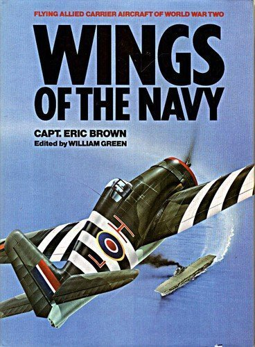 Wings of the navy: Flying allied carrier aircraft of World War Two: Capt. Eric Melrose Brown