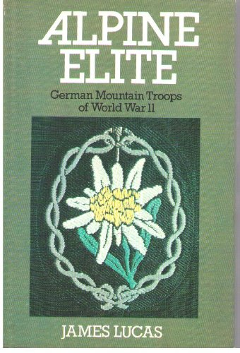 Alpine elite: German mountain troops of World: Lucas, James Sidney