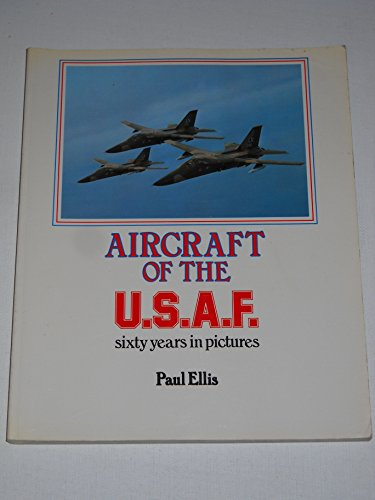 Aircraft of the U.S.A.F.: Sixty Years in Pictures: Ellis, Paul