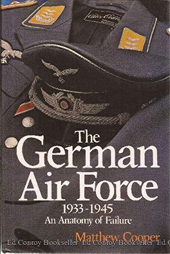 The German Air Force, 1933-1945: An Anatomy of Failure: Matthew Cooper