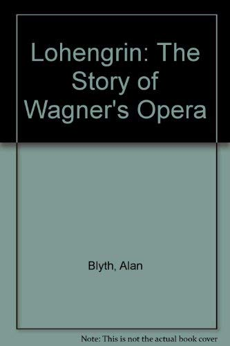 Lohengrin: The Story of Wagner's Opera (053104064X) by Alan Blyth