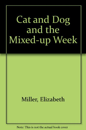 Cat and Dog and the Mixed-Up Week (0531041239) by Miller, Elizabeth; Cohen, Jane; Chess, Victoria