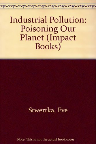 Industrial Pollution: Poisoning Our Planet