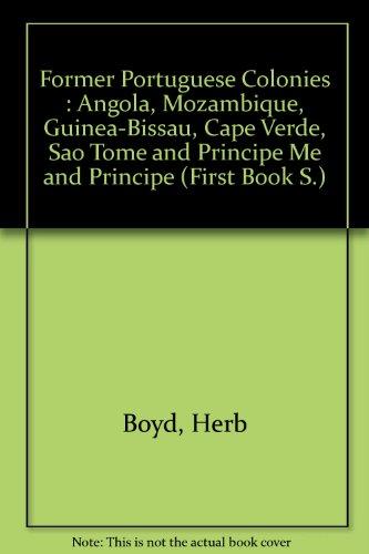 9780531042731: The former Portuguese colonies: Angola, Mozambique, Guinea-Bissau, Cape Verde, São Tomé, and Príncipe (A First book)