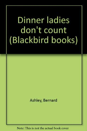 9780531042816: Dinner ladies don't count (Blackbird books)
