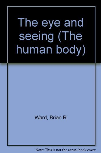 The eye and seeing (The human body): Ward, Brian R