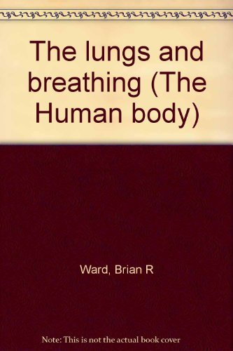 9780531043585: The lungs and breathing (The Human body)