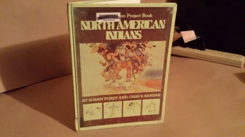 North American Indians (Civilization Project Book): Purdy, Susan Gold; Sandak, Cass R.
