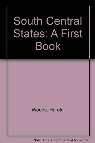 South Central States: A First Book (0531047377) by Harold Woods; Geraldine Woods
