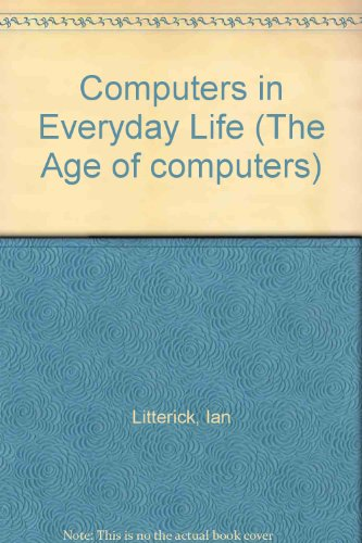 9780531047767: Computers in Everyday Life (The Age of computers)