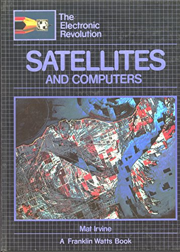 Satellites and Computers (Electronic Revolution) (0531048179) by Mat Irvine