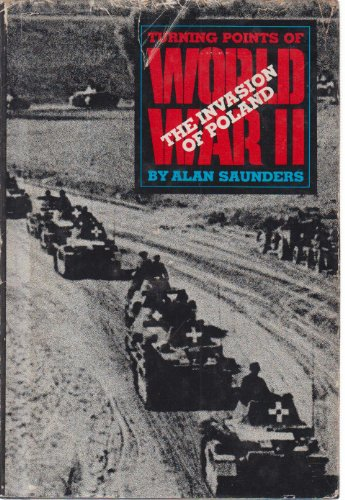 The Invasion of Poland Turning Points of World War II: Saunders, Alan