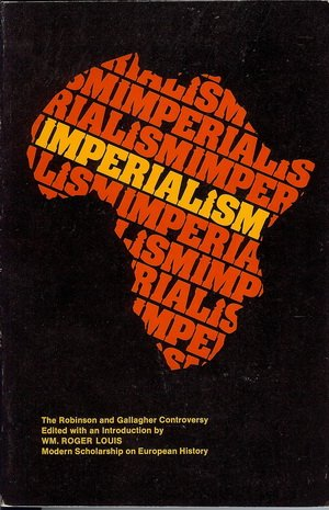 Imperialism: The Robinson and Gallagher Controversy: Robinson, Ronald and Gallagher, John and Louis...