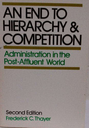 An End to Hierarchy, an End to Competition: Thayer, Frederick C.