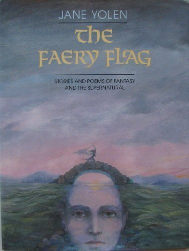 The Faery Flag: Stories and Poems of: Yolen, Jane