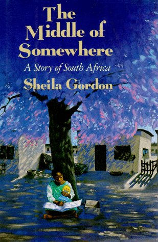 The Middle of Somewhere: A Story of South Africa: Sheila Gordon