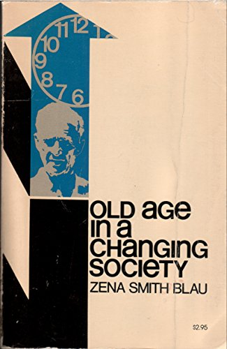 Old Age in a Changing Society: Zena Smith Blau