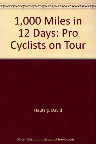 9780531068960: 1,000 Miles in 12 Days: Pro Cyclists on Tour