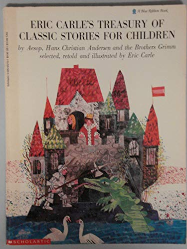 9780531083420: Eric Carle`s Treasury of Classic Stories for Children by Aesop, Hans Christian Andersen, and the Brothers Grimm selected, retold and illustrated by Eric Carle;
