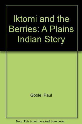 Iktomi and the Berries: A Plains Indian: Goble, Paul