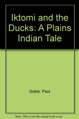 Iktomi and the Ducks: A Plains Indian: Paul Goble