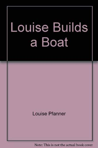 9780531084885: Louise Builds a Boat