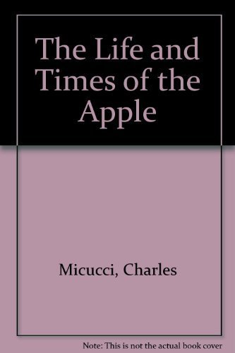 The Life and Times of the Apple: Micucci, Charles