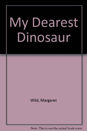 My Dearest Dinosaur (0531086038) by Wild, Margaret