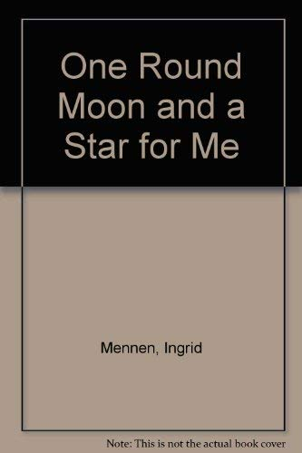 One Round Moon and a Star for Me: Mennen, Ingrid