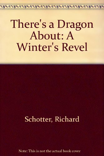 There's a Dragon About: A Winter's Revel (9780531087084) by Schotter, Richard; Schotter, Roni