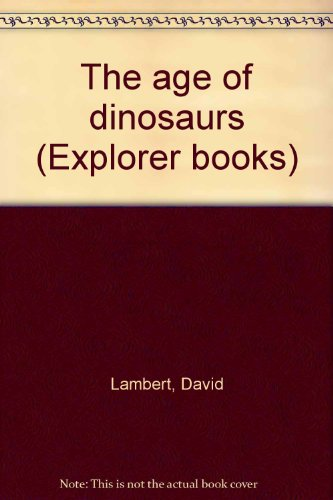 9780531090954: The age of dinosaurs (Explorer books)