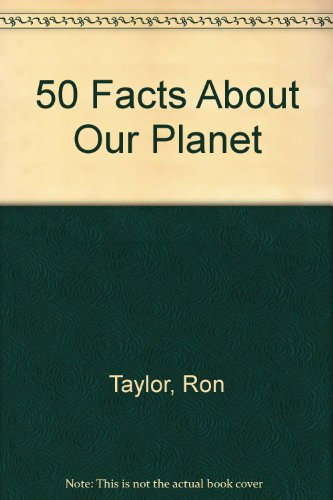 50 Facts About Our Planet: Taylor, Ron