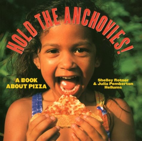 9780531095072: Hold the Anchovies!: A Book about Pizza