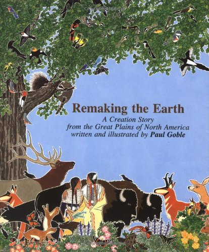 Remaking The Earth: A Creation Story from: Goble, Paul