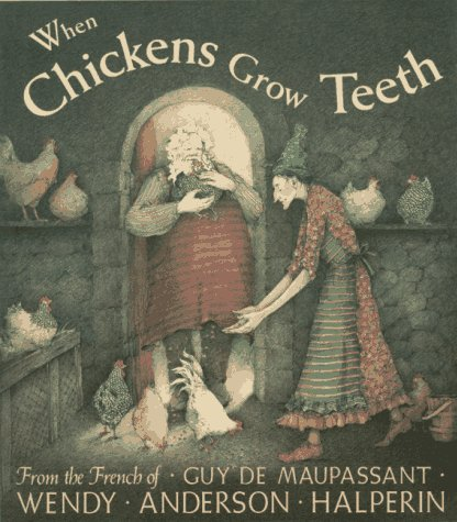 When Chickens Grow Teeth: A Story from: Halperin, Wendy Anderson;Maupassant,