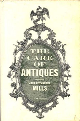 The Care of Antiques: Mills, John Fitzmaurice