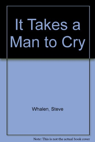 It Takes a Man to Cry: Whalen, Steve