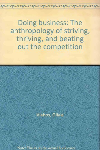 Doing business: The anthropology of striving, thriving, and beating out the competition: Vlahos, ...