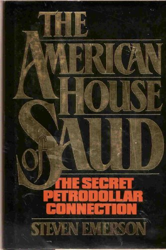 The American House of Saud; The Secret Petrodollar Connection: Emerson, Steven