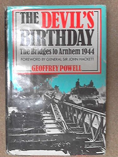 The Devil's Birthday: The Bridges to Arnhem, 1944: Powell, Geoffrey