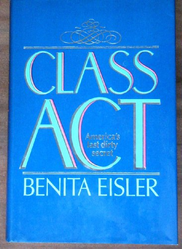 Class Act: America's Last Dirty Secret: Eisler, Benita