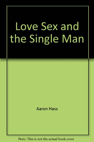 Love, sex & the single man: Aaron Hass