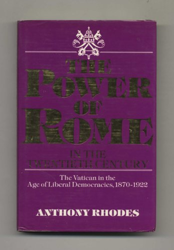 Power of Rome in the Twentieth Century: The Vatican in the Age of Liberal Democracies, 1870-1922: ...
