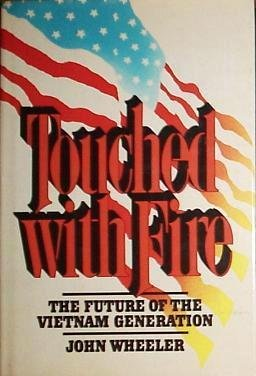 Touched With Fire: The Future of the Vietnam Generation (053109832X) by John Wheeler